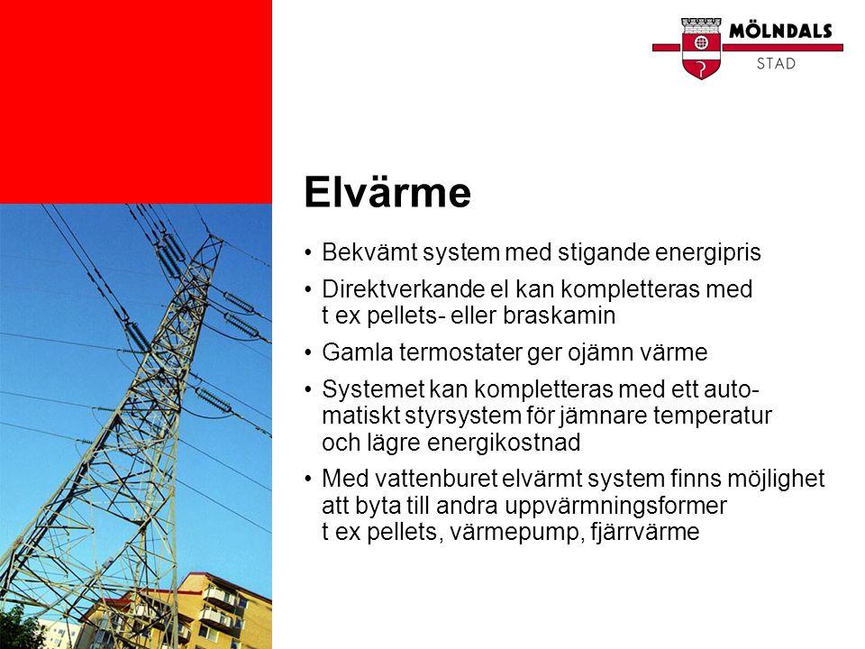 Elvärme •Bekvämt system med stigande energipris •Direktverkande el kan kompletteras med t ex pellets- eller braskamin •Gamla termostater ger ojämn vär