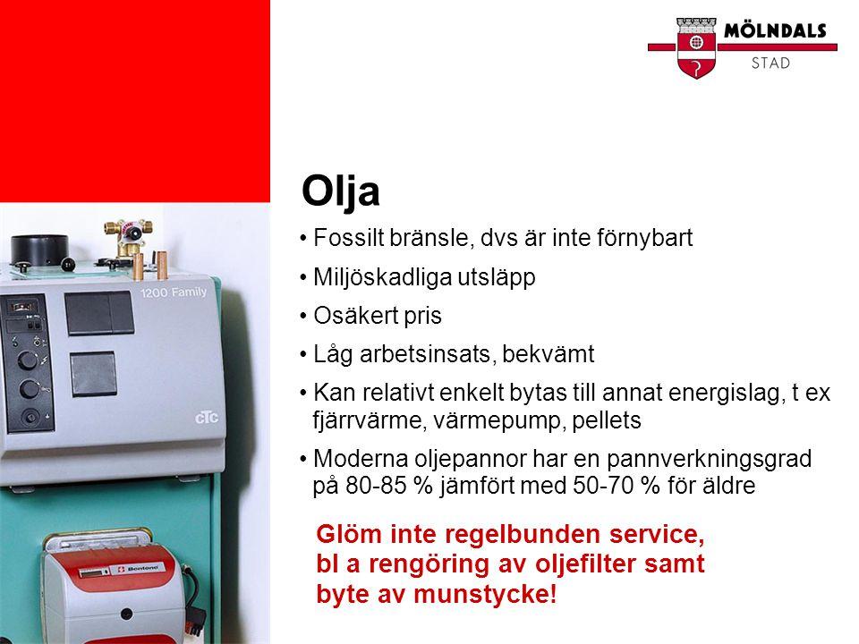 Olja • Fossilt bränsle, dvs är inte förnybart • Miljöskadliga utsläpp • Osäkert pris • Låg arbetsinsats, bekvämt • Kan relativt enkelt bytas till anna