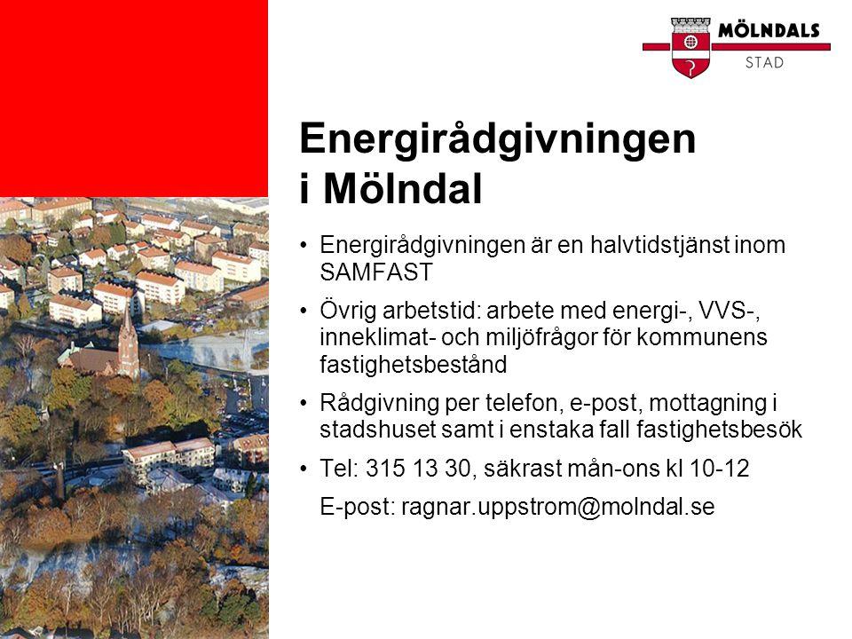 Energirådgivningen i Mölndal •Energirådgivningen är en halvtidstjänst inom SAMFAST •Övrig arbetstid: arbete med energi-, VVS-, inneklimat- och miljöfr