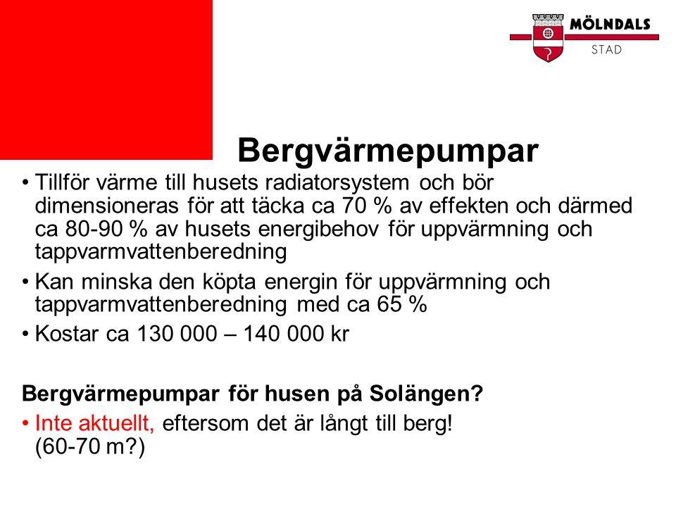 Bergvärmepumpar •Tillför värme till husets radiatorsystem och bör dimensioneras för att täcka ca 70 % av effekten och därmed ca 80-90 % av husets ener