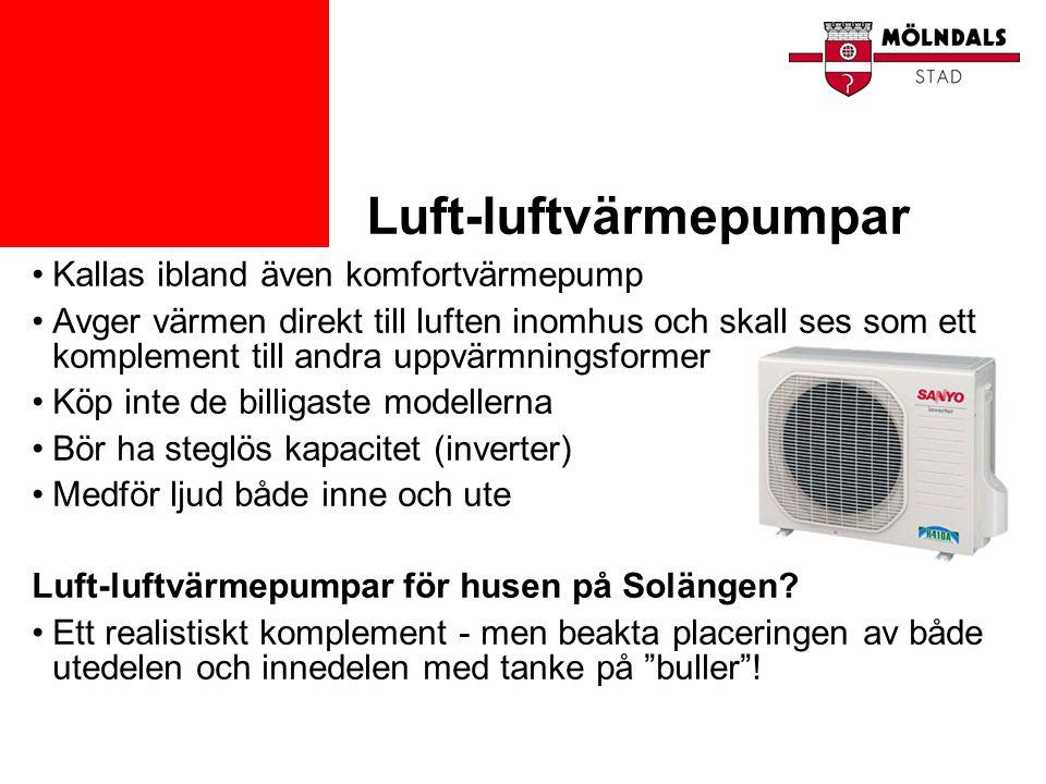 Luft-luftvärmepumpar •Kallas ibland även komfortvärmepump •Avger värmen direkt till luften inomhus och skall ses som ett komplement till andra uppvärm
