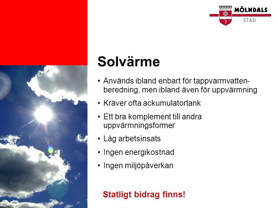 Solvärme •Används ibland enbart för tappvarmvatten- beredning, men ibland även för uppvärmning •Kräver ofta ackumulatortank •Ett bra komplement till a