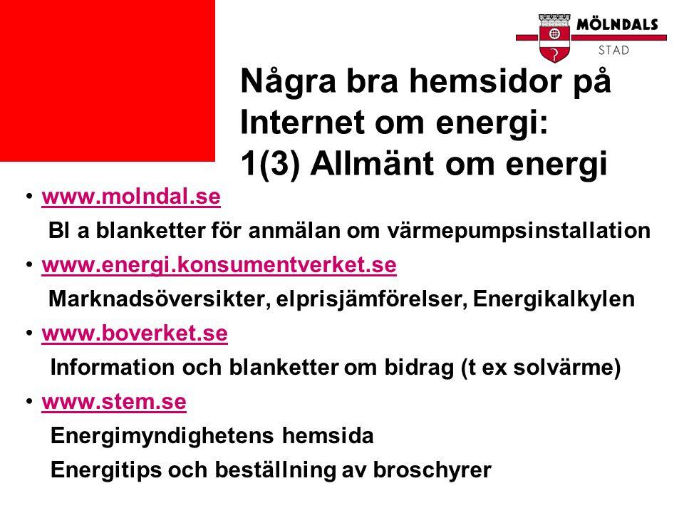 Några bra hemsidor på Internet om energi: 1(3) Allmänt om energi •www.molndal.sewww.molndal.se Bl a blanketter för anmälan om värmepumpsinstallation •