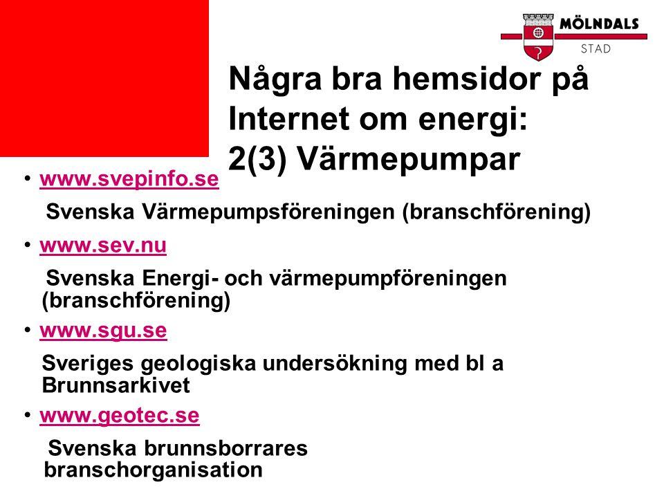 Några bra hemsidor på Internet om energi: 2(3) Värmepumpar •www.svepinfo.sewww.svepinfo.se Svenska Värmepumpsföreningen (branschförening) •www.sev.nuw