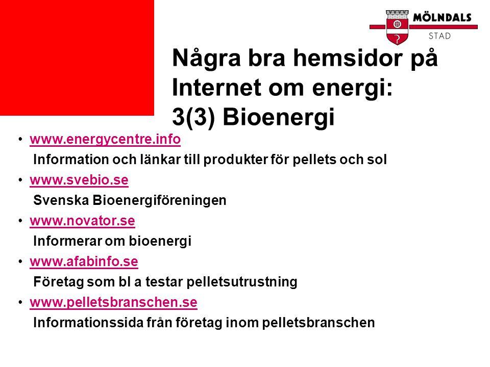 Några bra hemsidor på Internet om energi: 3(3) Bioenergi •www.energycentre.infowww.energycentre.info Information och länkar till produkter för pellets
