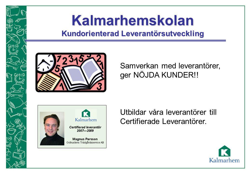 Kalmarhemskolan Kundorienterad Leverantörsutveckling Samverkan med leverantörer, ger NÖJDA KUNDER!! Utbildar våra leverantörer till Certifierade Lever