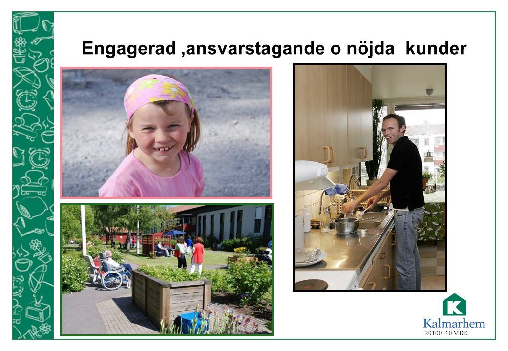 20100310 MDK Engagerad,ansvarstagande o nöjda kunder