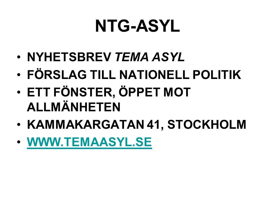 NTG-ASYL •NYHETSBREV TEMA ASYL •FÖRSLAG TILL NATIONELL POLITIK •ETT FÖNSTER, ÖPPET MOT ALLMÄNHETEN •KAMMAKARGATAN 41, STOCKHOLM •WWW.TEMAASYL.SEWWW.TEMAASYL.SE