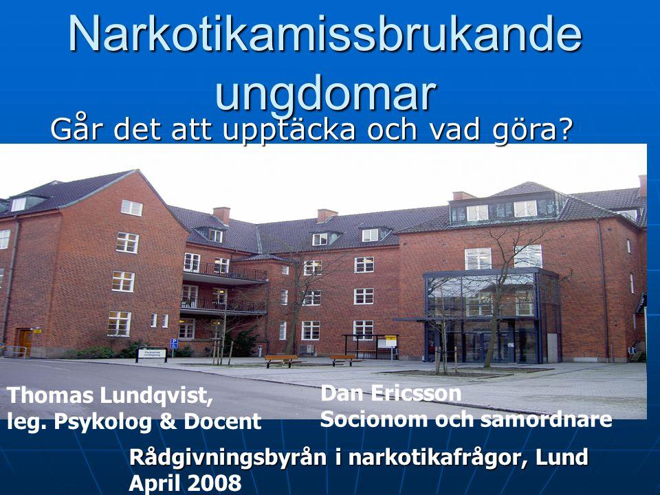 Thomas Lundqvist, leg. Psykolog & Docent Narkotikamissbrukande ungdomar Går det att upptäcka och vad göra? Rådgivningsbyrån i narkotikafrågor, Lund Ap