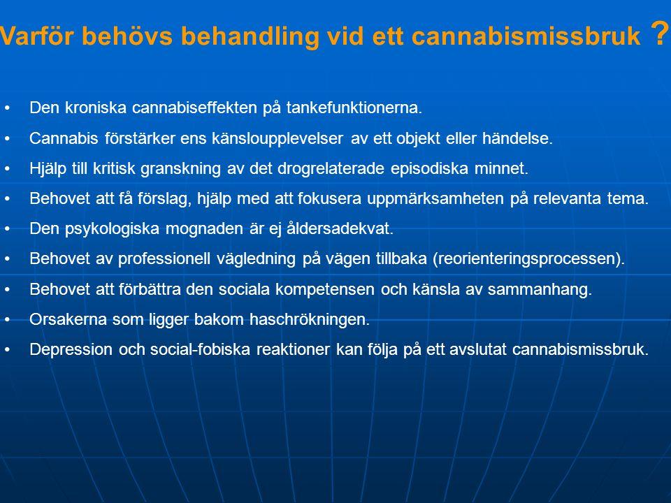 Varför behövs behandling vid ett cannabismissbruk ? •Den kroniska cannabiseffekten på tankefunktionerna. •Cannabis förstärker ens känsloupplevelser av