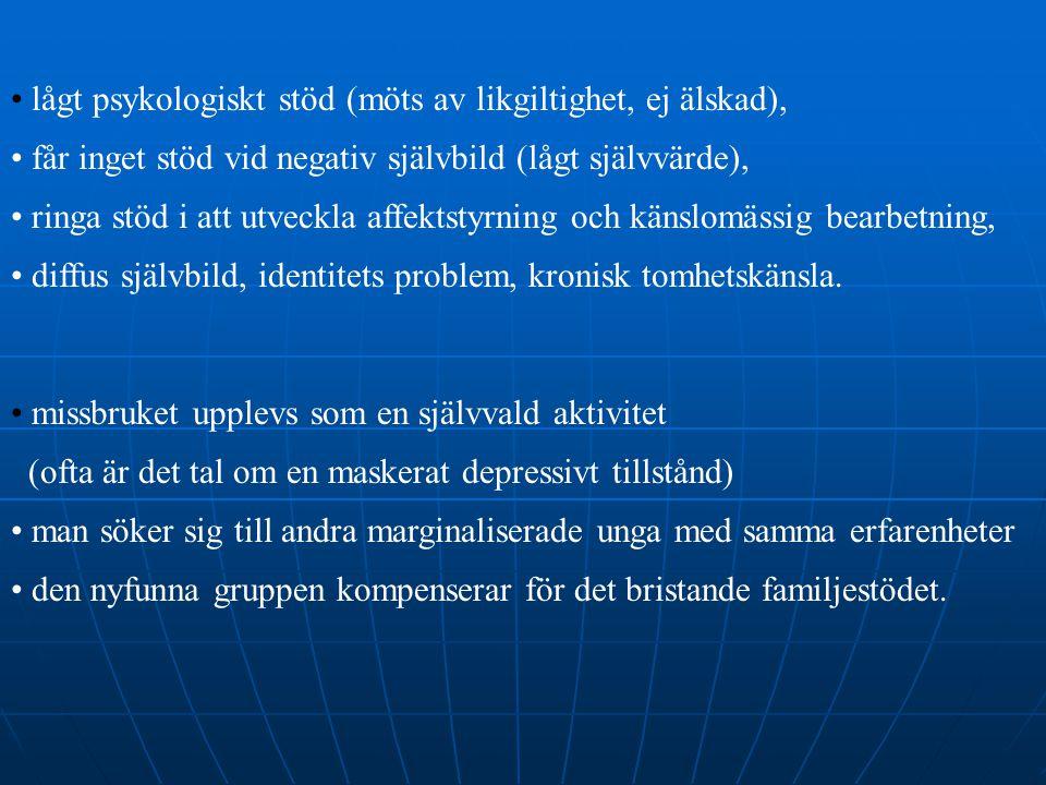 • lågt psykologiskt stöd (möts av likgiltighet, ej älskad), • får inget stöd vid negativ självbild (lågt självvärde), • ringa stöd i att utveckla affe