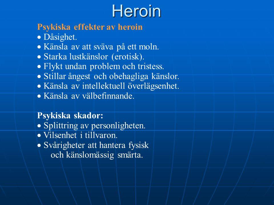 Psykiska effekter av heroin  Dåsighet.  Känsla av att sväva på ett moln.  Starka lustkänslor (erotisk).  Flykt undan problem och tristess.  Still