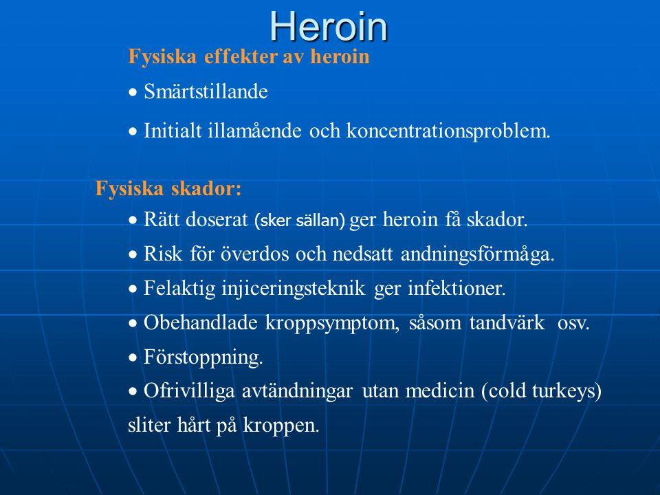 Fysiska effekter av heroin  Smärtstillande  Initialt illamående och koncentrationsproblem. Fysiska skador:  Rätt doserat (sker sällan) ger heroin f