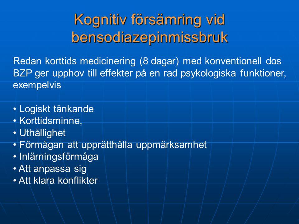 Kognitiv försämring vid bensodiazepinmissbruk Redan korttids medicinering (8 dagar) med konventionell dos BZP ger upphov till effekter på en rad psyko