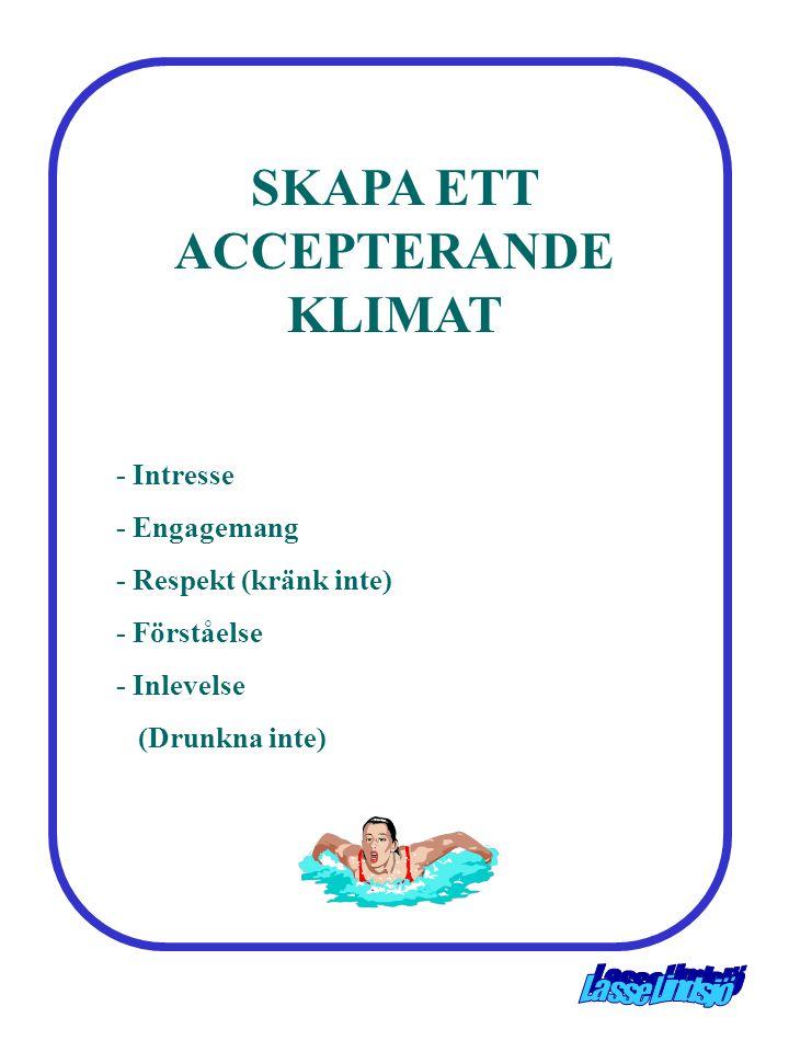 SKAPA ETT ACCEPTERANDE KLIMAT - Intresse - Engagemang - Respekt (kränk inte) - Förståelse - Inlevelse (Drunkna inte)
