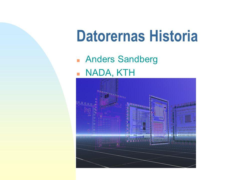 Datorernas Historia n Anders Sandberg n NADA, KTH