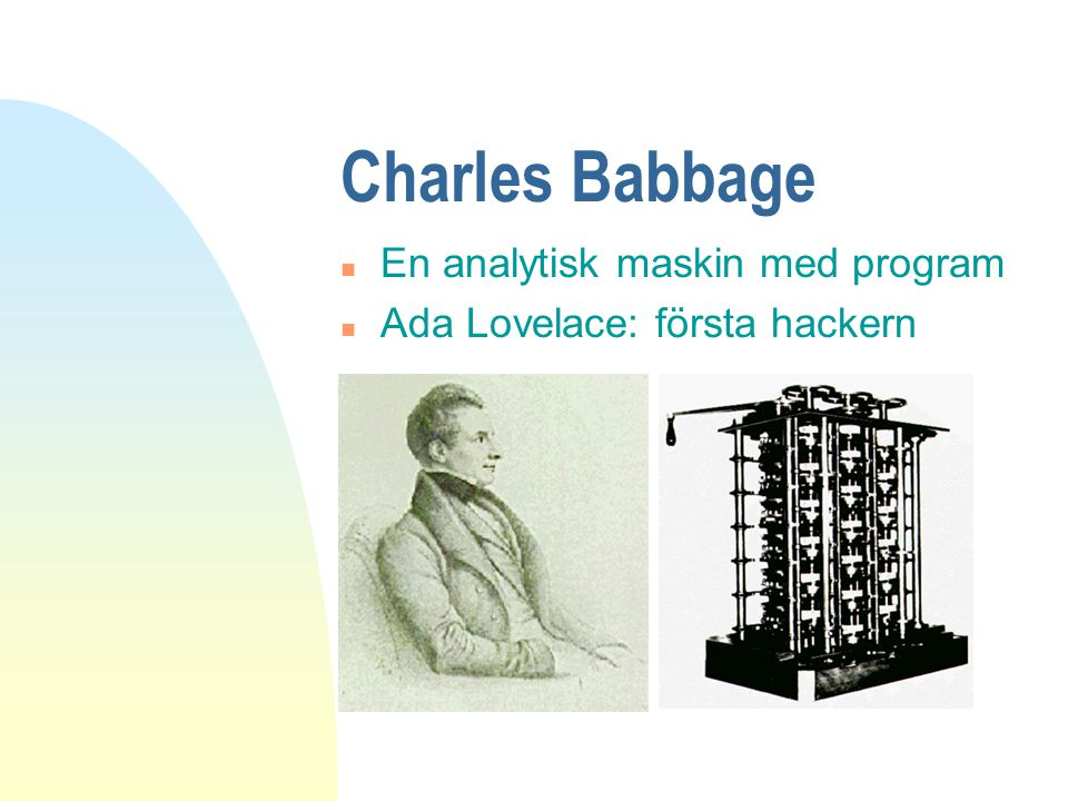 Charles Babbage n En analytisk maskin med program n Ada Lovelace: första hackern