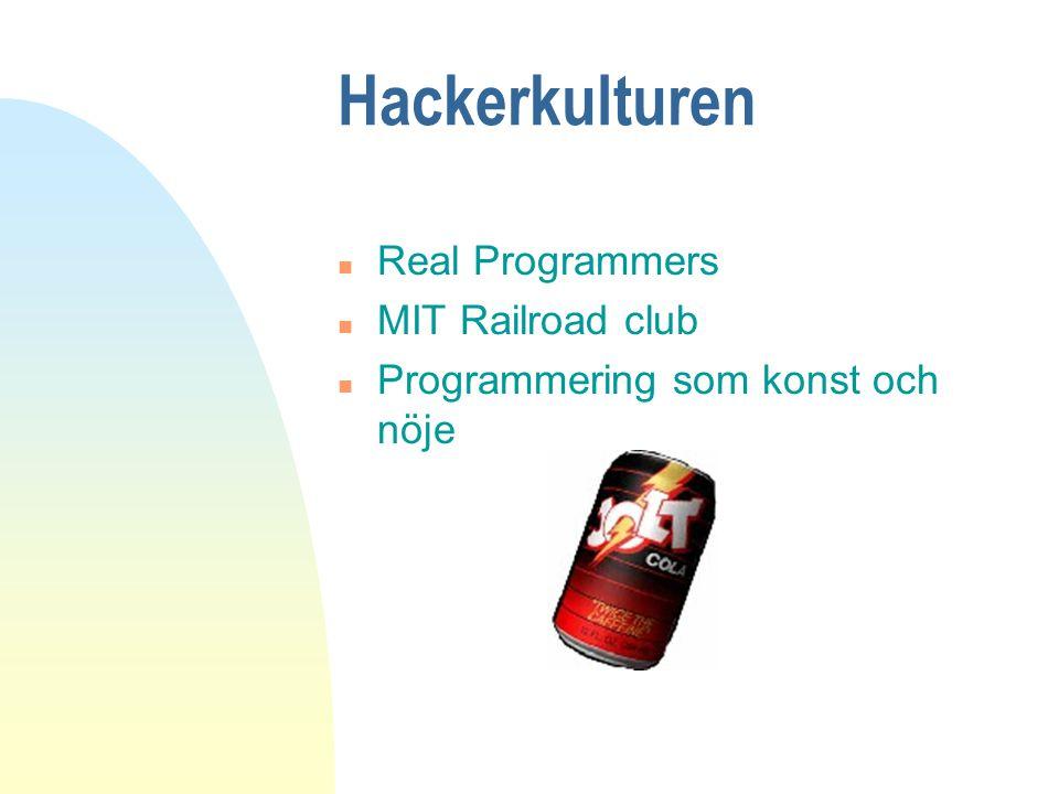 Hackerkulturen n Real Programmers n MIT Railroad club n Programmering som konst och nöje