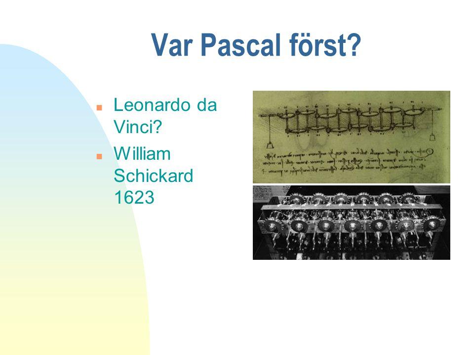 Var Pascal först? n Leonardo da Vinci? n William Schickard 1623