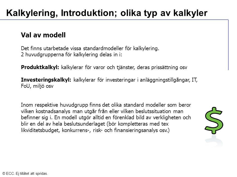 Kalkylering, Introduktion; olika typ av kalkyler Val av modell Det finns utarbetade vissa standardmodeller för kalkylering. 2 huvudgrupperna för kalky