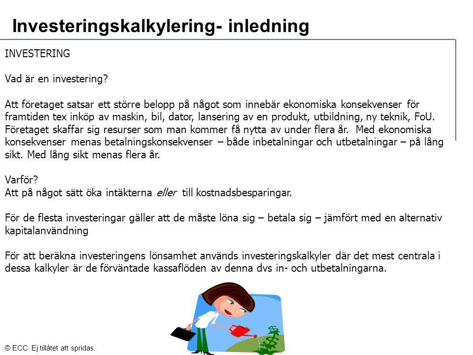 Investeringskalkylering- inledning INVESTERING Vad är en investering? Att företaget satsar ett större belopp på något som innebär ekonomiska konsekven