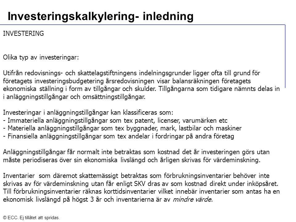 Investeringskalkylering- inledning INVESTERING Olika typ av investeringar: Utifrån redovisnings- och skattelagstiftningens indelningsgrunder ligger of