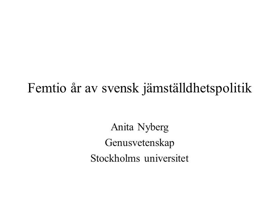 Femtio år av svensk jämställdhetspolitik Anita Nyberg Genusvetenskap Stockholms universitet