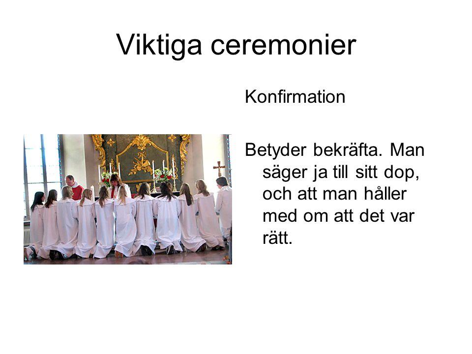 Viktiga ceremonier Konfirmation Betyder bekräfta. Man säger ja till sitt dop, och att man håller med om att det var rätt.