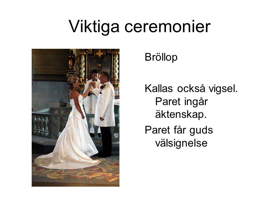 Viktiga ceremonier Bröllop Kallas också vigsel. Paret ingår äktenskap. Paret får guds välsignelse