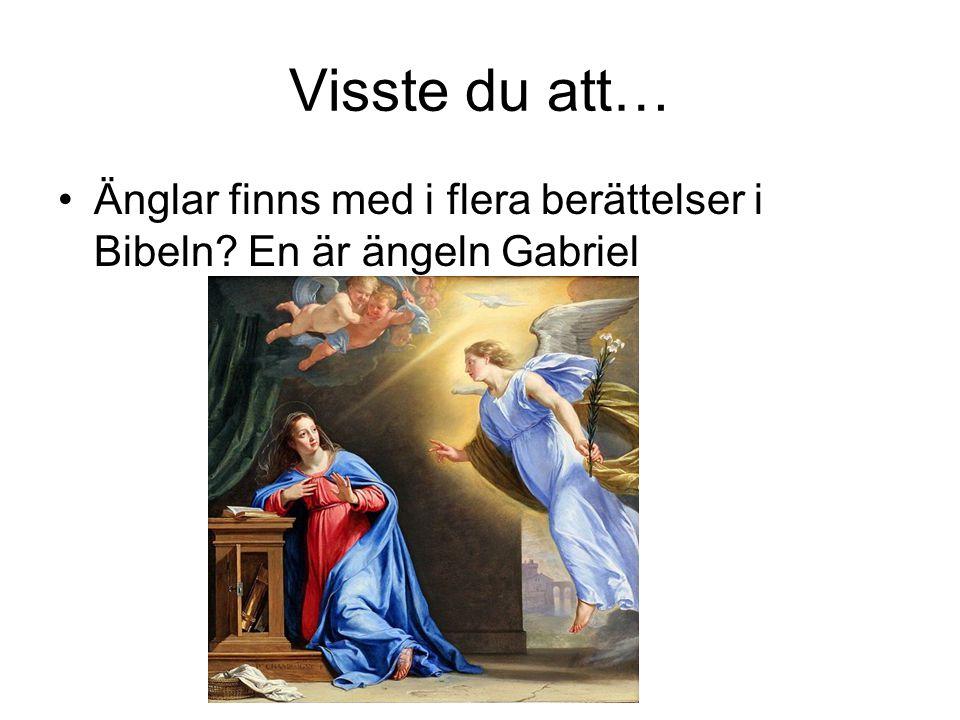 Visste du att… •Änglar finns med i flera berättelser i Bibeln? En är ängeln Gabriel