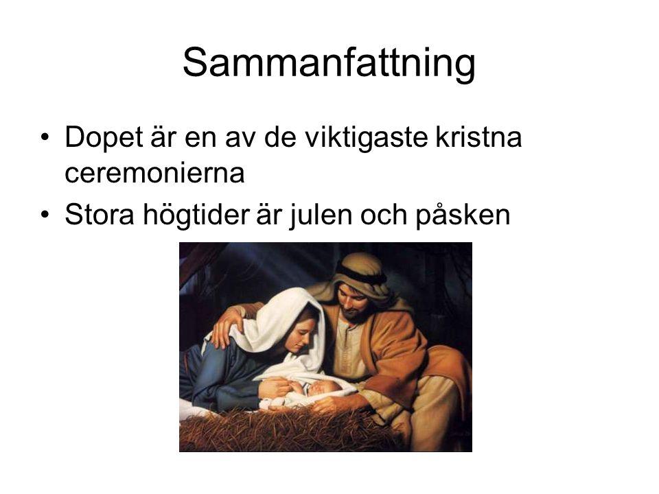 Sammanfattning •Dopet är en av de viktigaste kristna ceremonierna •Stora högtider är julen och påsken
