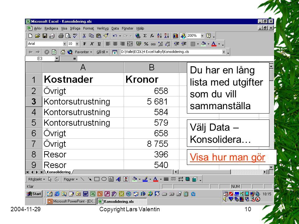 2004-11-29Copyright Lars Valentin10 Du har en lång lista med utgifter som du vill sammanställa Välj Data – Konsolidera… Visa hur man gör