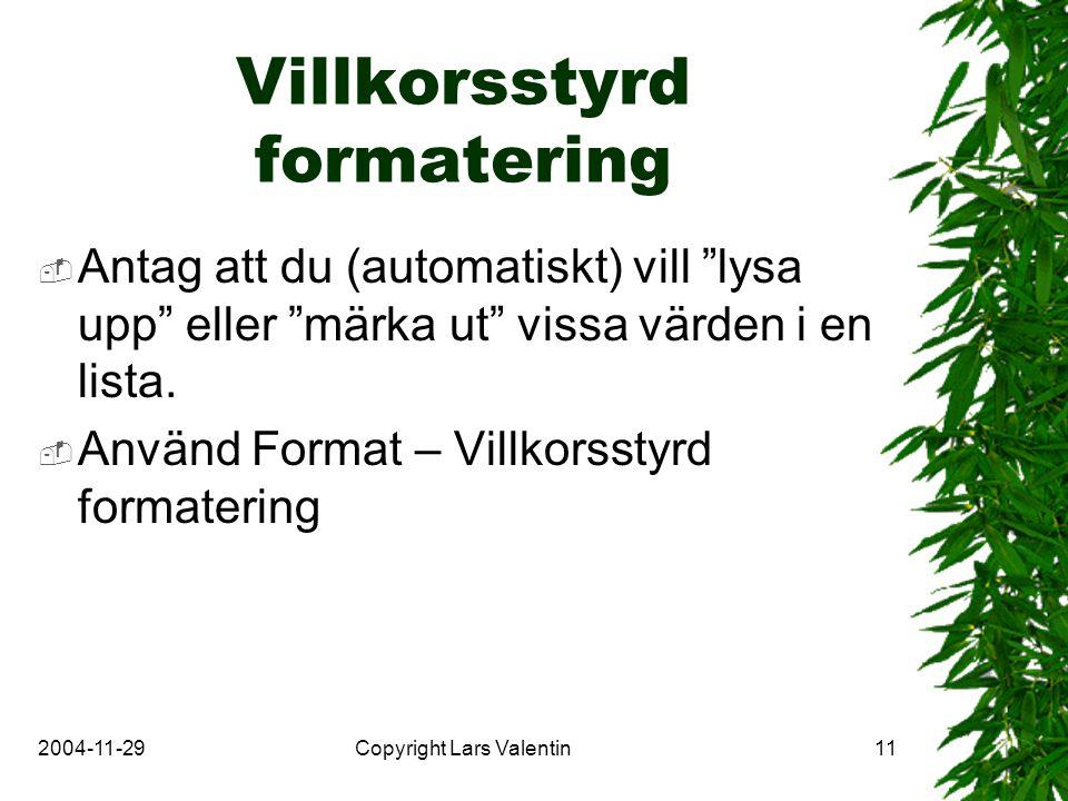 2004-11-29Copyright Lars Valentin11 Villkorsstyrd formatering  Antag att du (automatiskt) vill lysa upp eller märka ut vissa värden i en lista.