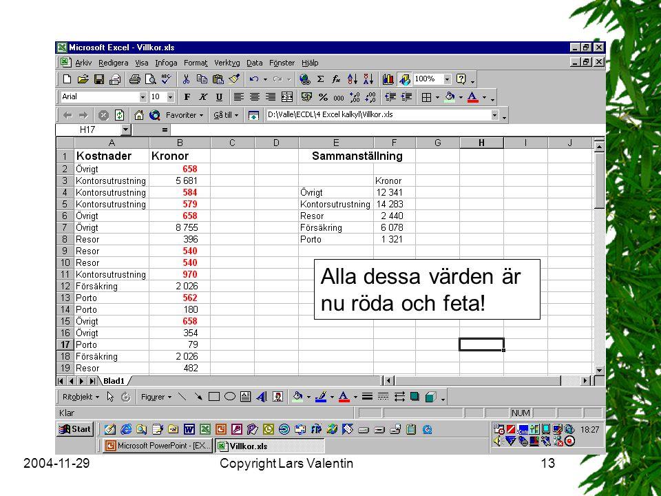 2004-11-29Copyright Lars Valentin13 Alla dessa värden är nu röda och feta!