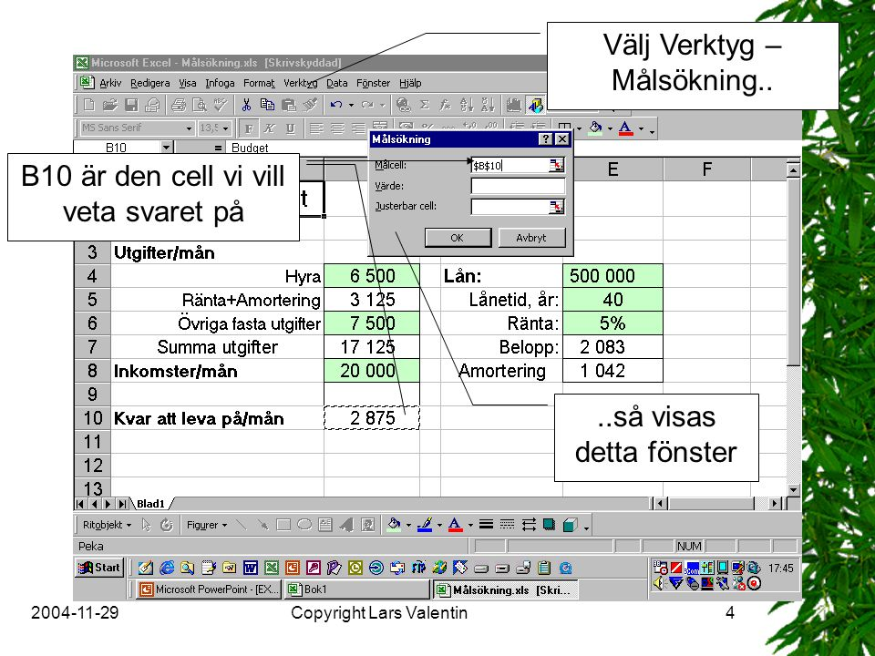 2004-11-29Copyright Lars Valentin5 Vi vill ha kvar 3000 kr att leva på Vi vill ändra på lånets storlek Klicka på OK