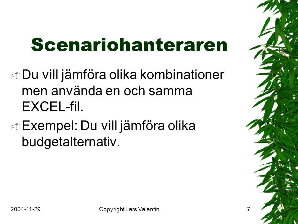 2004-11-29Copyright Lars Valentin7 Scenariohanteraren  Du vill jämföra olika kombinationer men använda en och samma EXCEL-fil.