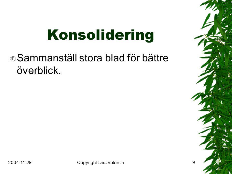 2004-11-29Copyright Lars Valentin9 Konsolidering  Sammanställ stora blad för bättre överblick.