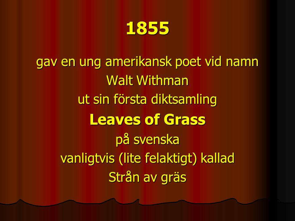 1855 gav en ung amerikansk poet vid namn Walt Withman ut sin första diktsamling Leaves of Grass på svenska vanligtvis (lite felaktigt) kallad Strån av gräs