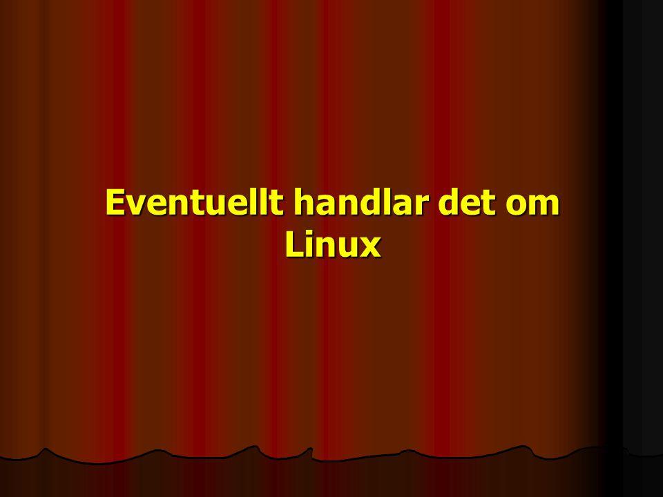 Eventuellt handlar det om Linux