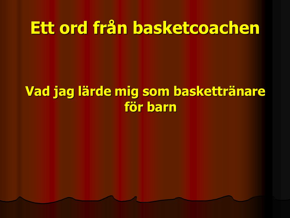 Ett ord från basketcoachen Vad jag lärde mig som baskettränare för barn