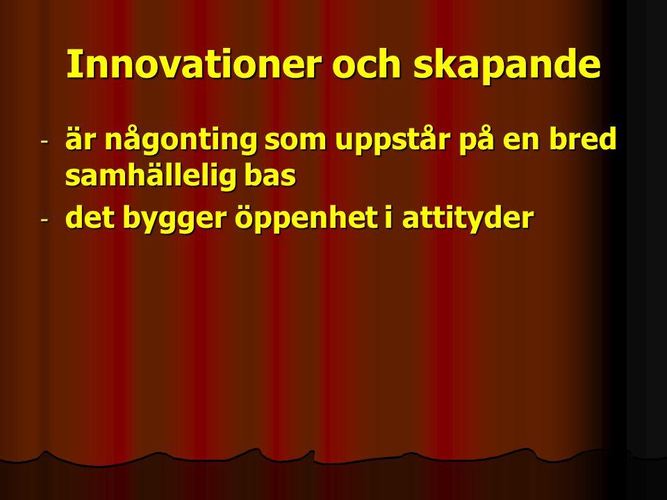 Innovationer och skapande - är någonting som uppstår på en bred samhällelig bas - det bygger öppenhet i attityder