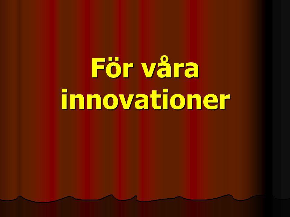 För våra innovationer