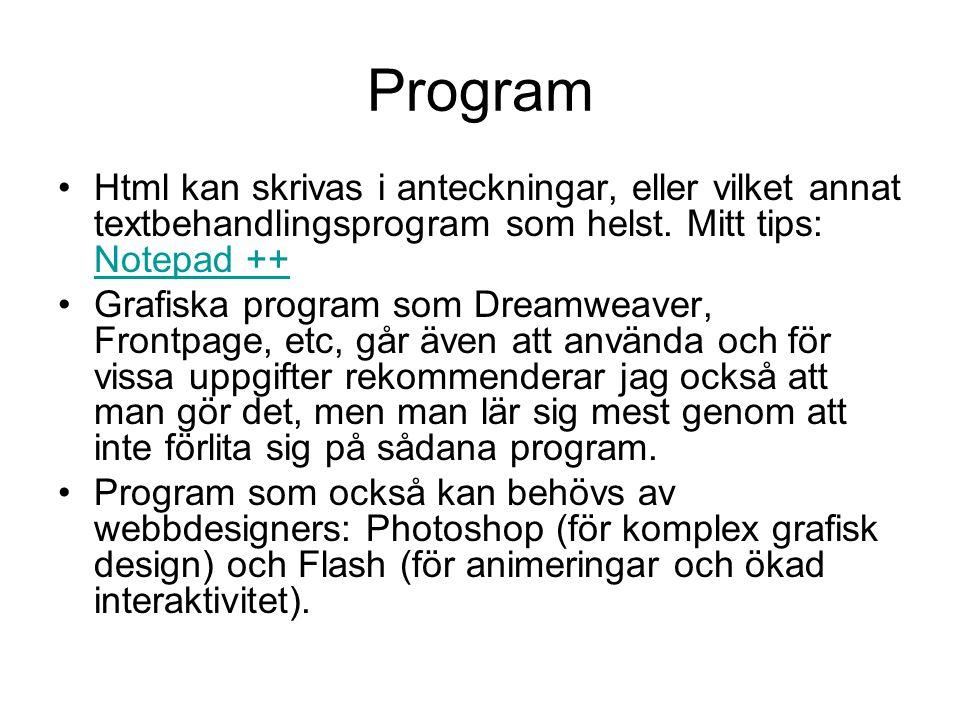 Program •Html kan skrivas i anteckningar, eller vilket annat textbehandlingsprogram som helst.