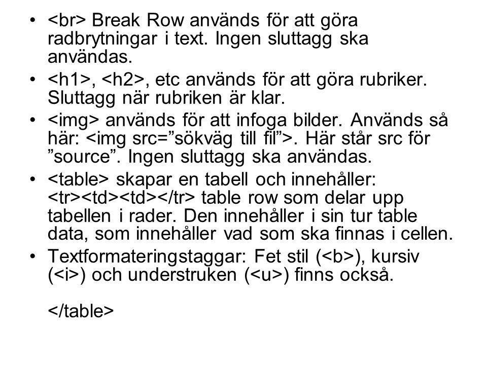 • Break Row används för att göra radbrytningar i text.