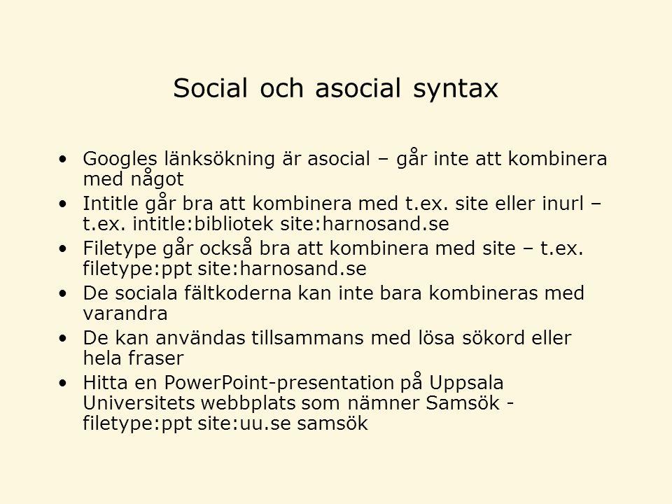 Social och asocial syntax •Googles länksökning är asocial – går inte att kombinera med något •Intitle går bra att kombinera med t.ex. site eller inurl