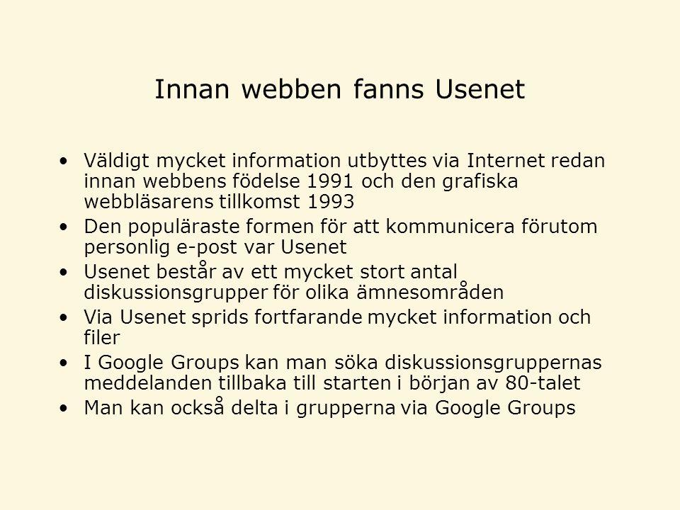 Innan webben fanns Usenet •Väldigt mycket information utbyttes via Internet redan innan webbens födelse 1991 och den grafiska webbläsarens tillkomst 1