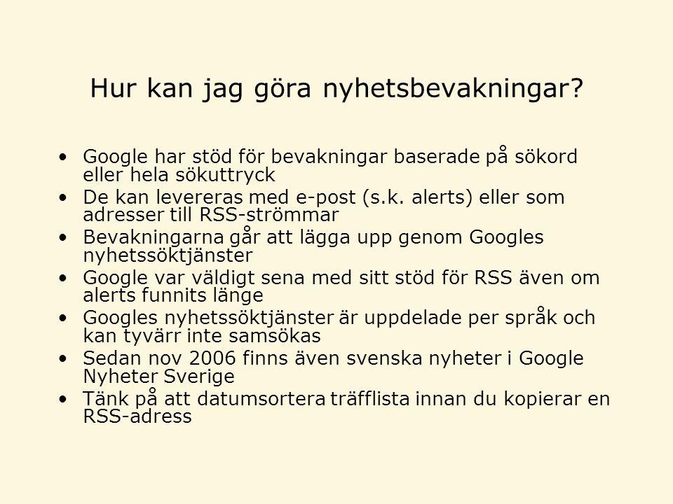 Hur kan jag göra nyhetsbevakningar? •Google har stöd för bevakningar baserade på sökord eller hela sökuttryck •De kan levereras med e-post (s.k. alert