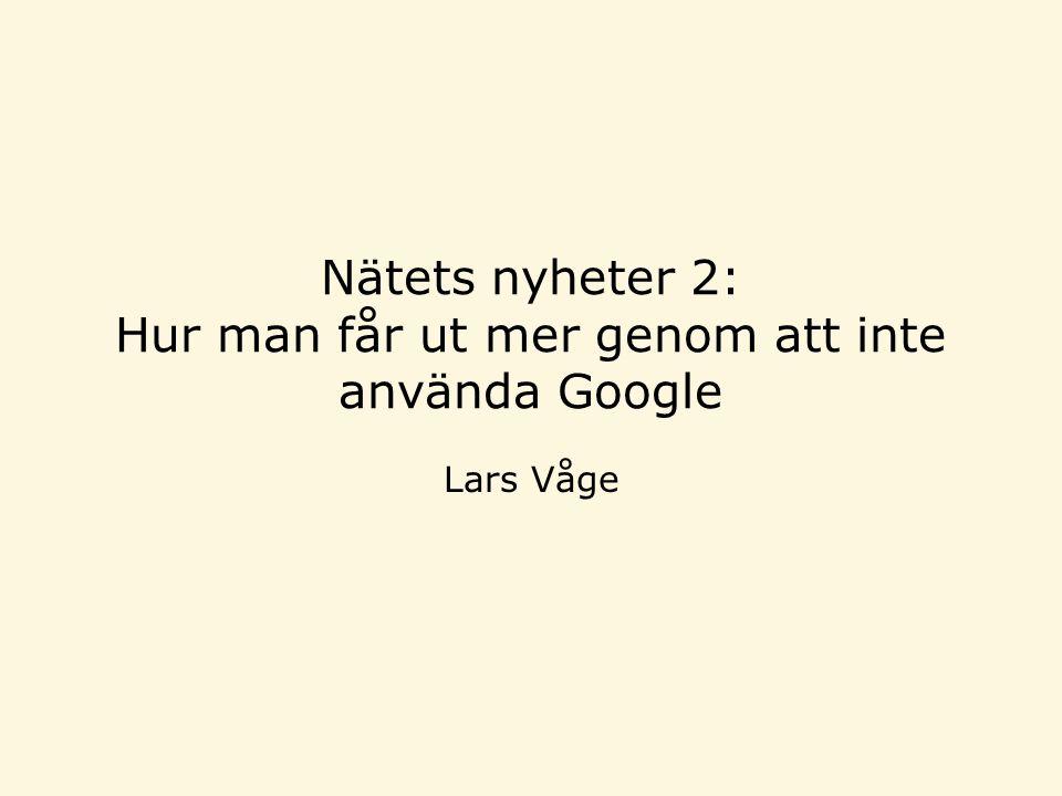 Nätets nyheter 2: Hur man får ut mer genom att inte använda Google Lars Våge
