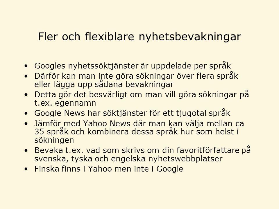 Fler och flexiblare nyhetsbevakningar •Googles nyhetssöktjänster är uppdelade per språk •Därför kan man inte göra sökningar över flera språk eller lägga upp sådana bevakningar •Detta gör det besvärligt om man vill göra sökningar på t.ex.