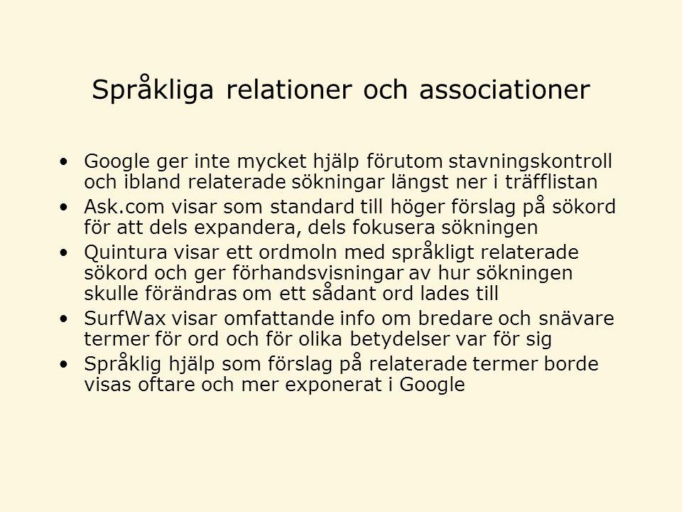 Språkliga relationer och associationer •Google ger inte mycket hjälp förutom stavningskontroll och ibland relaterade sökningar längst ner i träfflista